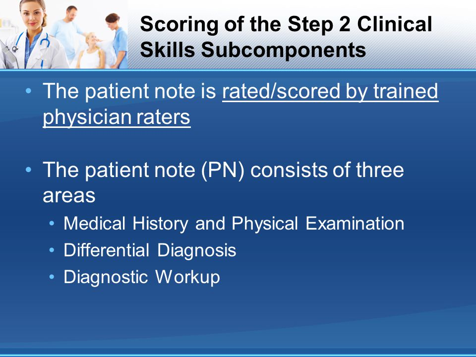 Scoring of the Step 2 Clinical Skills Subcomponents The patient note is rated/scored by trained physician raters The patient note (PN) consists of thr