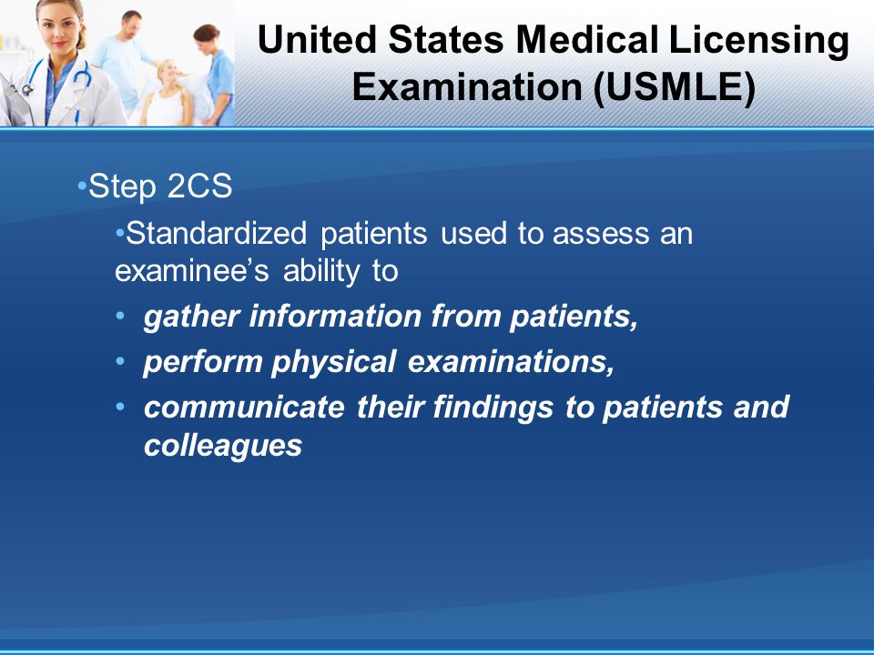 United States Medical Licensing Examination (USMLE) Step 2CS Standardized patients used to assess an examinee's ability to gather information from pat