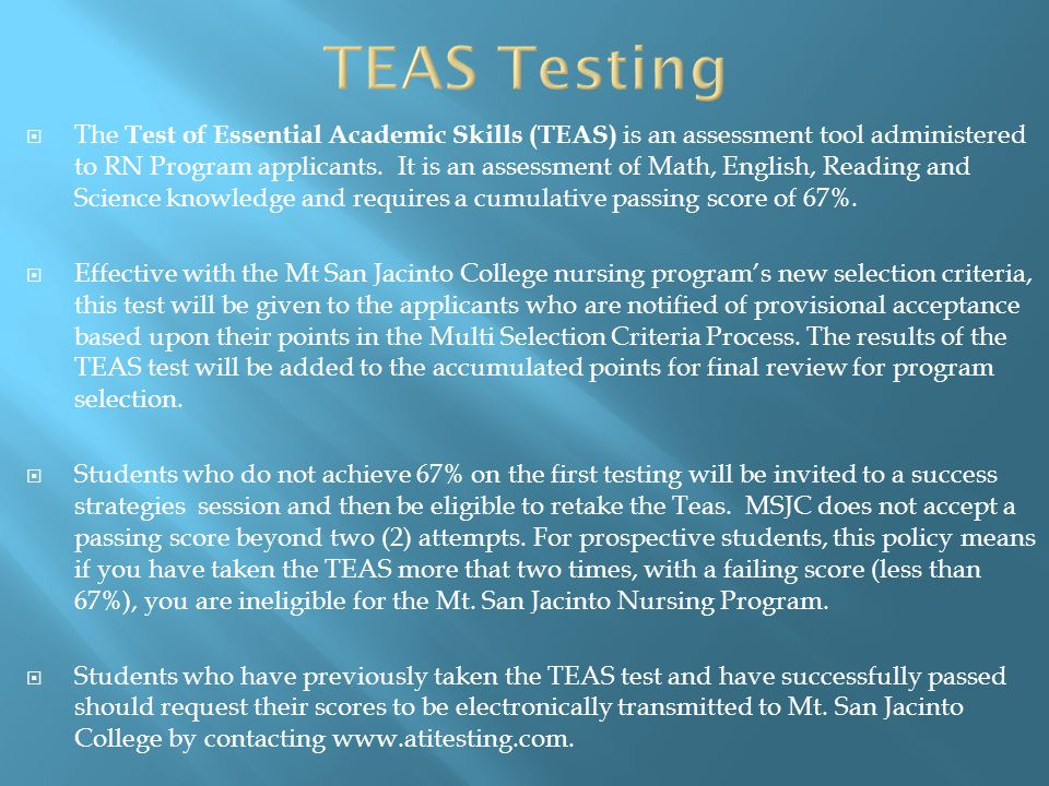  The Test of Essential Academic Skills (TEAS) is an assessment tool administered to RN Program applicants.