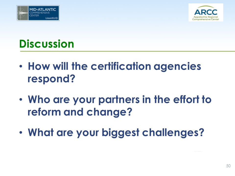 How will the certification agencies respond? Who are your partners in the effort to reform and change? What are your biggest challenges? 50