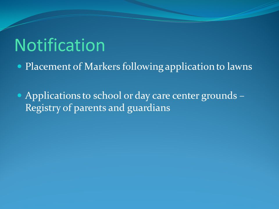 Notification Placement of Markers following application to lawns Applications to school or day care center grounds – Registry of parents and guardians