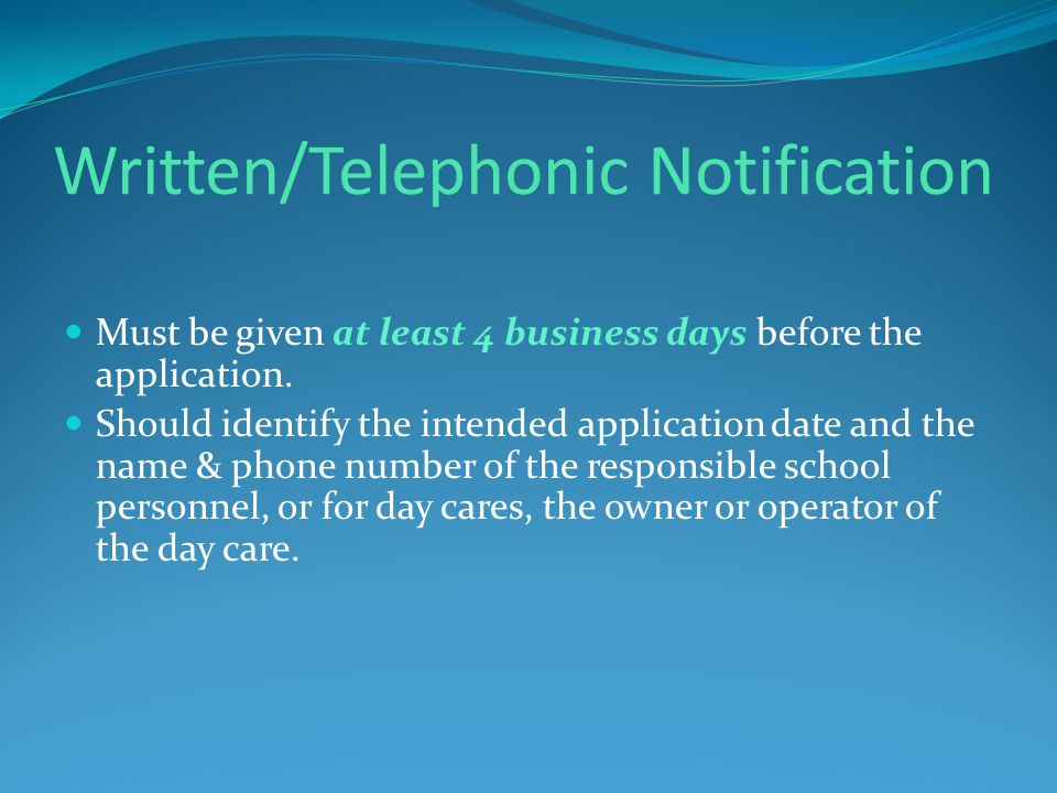 Written/Telephonic Notification Must be given at least 4 business days before the application.