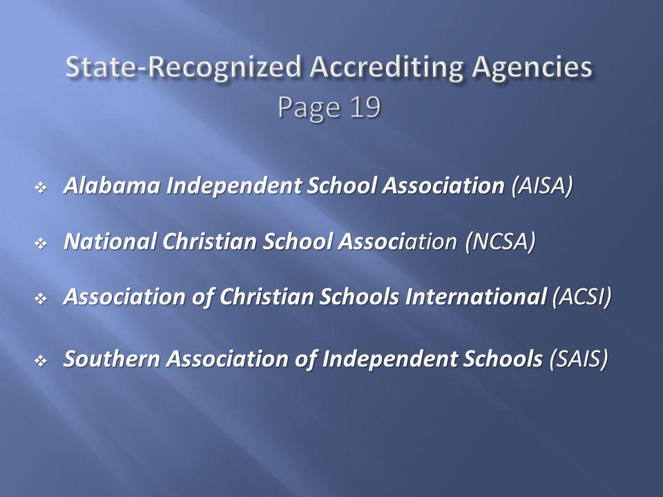  Alabama Independent School Association (AISA)  National Christian School Association (NCSA)  Association of Christian Schools International (ACSI)  Southern Association of Independent Schools (SAIS)