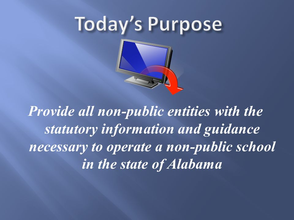 Provide all non-public entities with the statutory information and guidance necessary to operate a non-public school in the state of Alabama