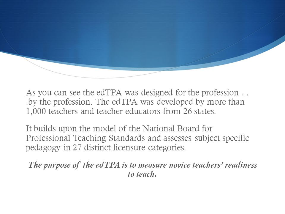 As you can see the edTPA was designed for the profession...by the profession.
