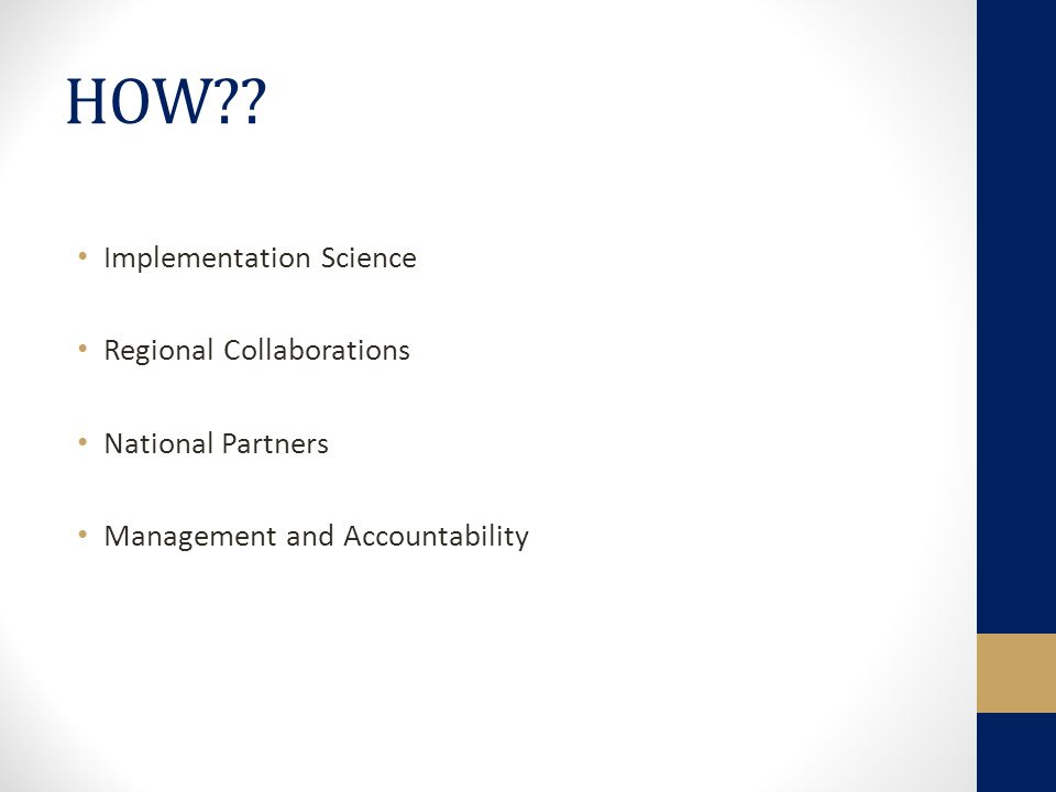 HOW?? Implementation Science Regional Collaborations National Partners Management and Accountability