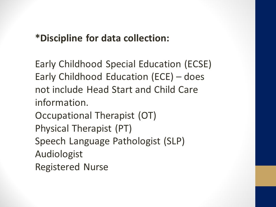 *Discipline for data collection: Early Childhood Special Education (ECSE) Early Childhood Education (ECE) – does not include Head Start and Child Care information.