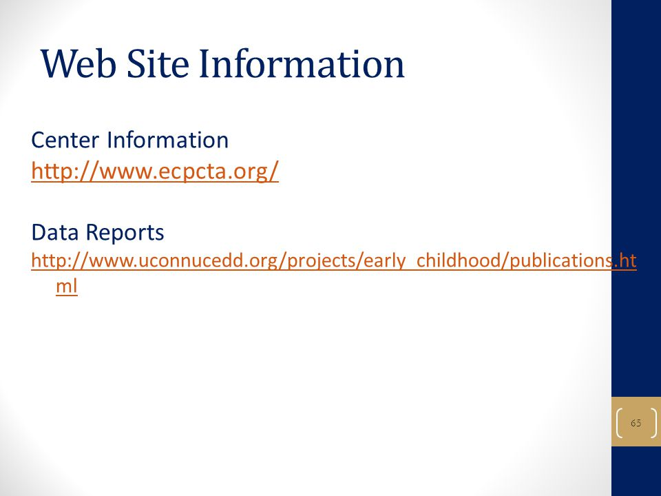 65 Web Site Information Center Information http://www.ecpcta.org/ Data Reports http://www.uconnucedd.org/projects/early_childhood/publications.ht ml