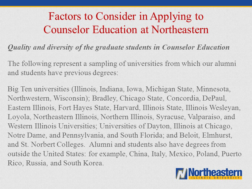 Factors to Consider in Applying to Counselor Education at Northeastern Quality and diversity of the graduate students in Counselor Education The follo
