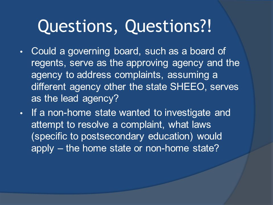 Questions, Questions?! Could a governing board, such as a board of regents, serve as the approving agency and the agency to address complaints, assumi