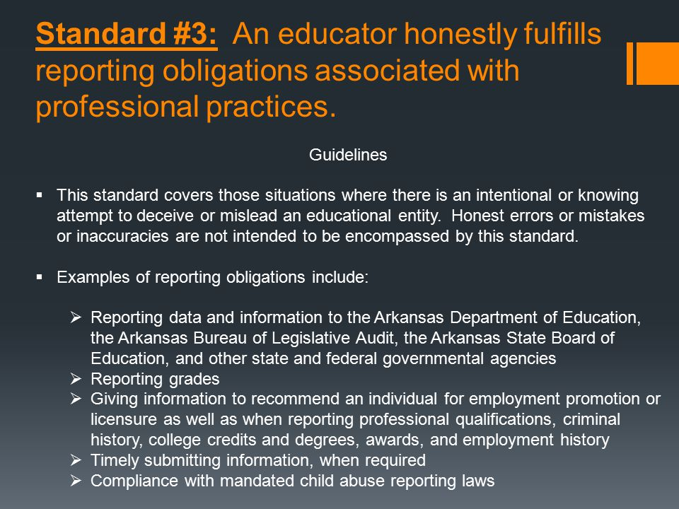 Standard #3: An educator honestly fulfills reporting obligations associated with professional practices. Guidelines  This standard covers those situa