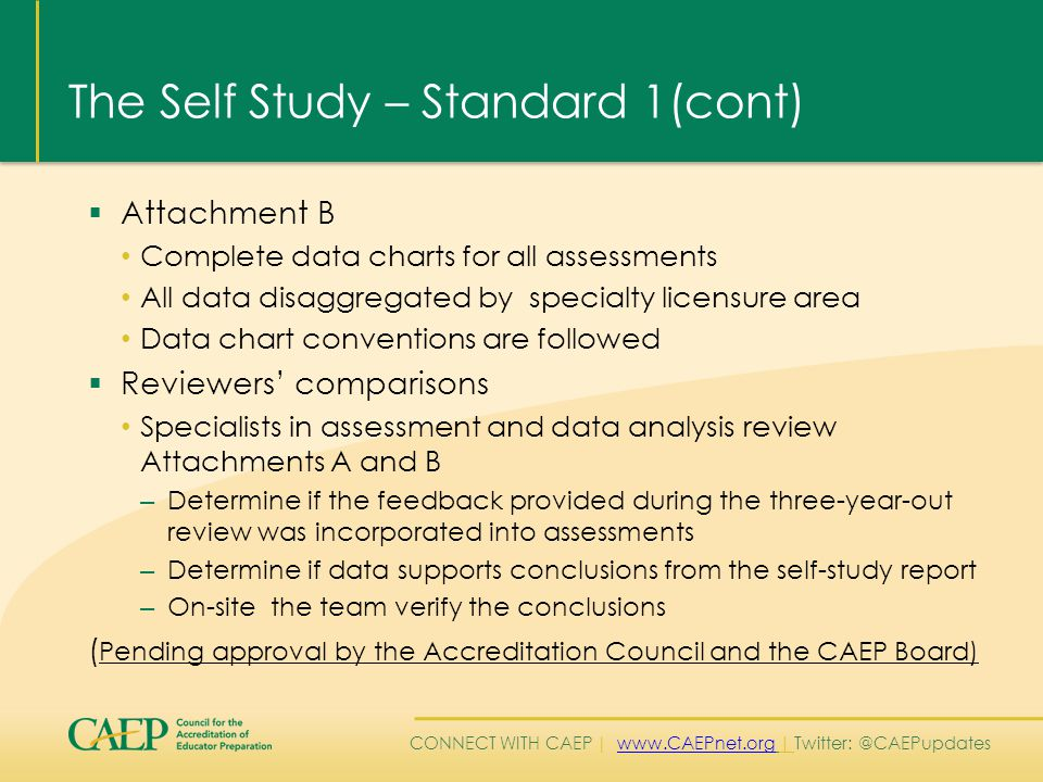 CONNECT WITH CAEP | www.CAEPnet.org | Twitter: @CAEPupdateswww.CAEPnet.org Standard 1 – Component 1.1 (cont.) Types of evidence for Instructional Practice  Assessment Teacher Work sample Impact of student learning instruments Portfolios Lesson and/or unit plans  Planning for Instruction Lesson and/or unit plans Portfolios Work Samples (Pending approval by the Accreditation Council and the CAEP Board)