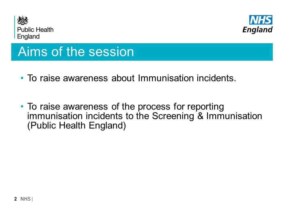 Aims of the session To raise awareness about Immunisation incidents. To raise awareness of the process for reporting immunisation incidents to the Scr