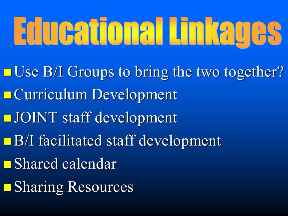 Use B/I Groups to bring the two together? Use B/I Groups to bring the two together? Curriculum Development Curriculum Development JOINT staff developm