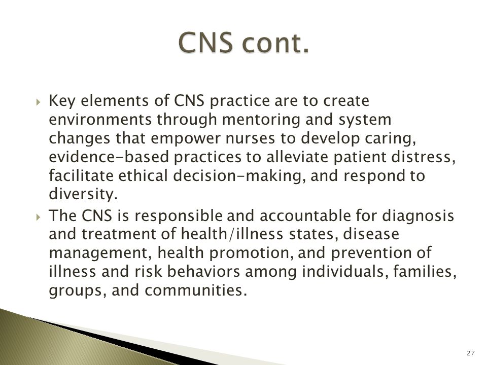  Key elements of CNS practice are to create environments through mentoring and system changes that empower nurses to develop caring, evidence-based p