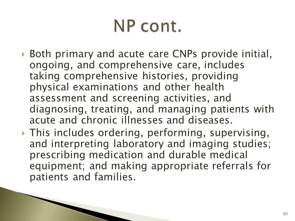  Both primary and acute care CNPs provide initial, ongoing, and comprehensive care, includes taking comprehensive histories, providing physical exami