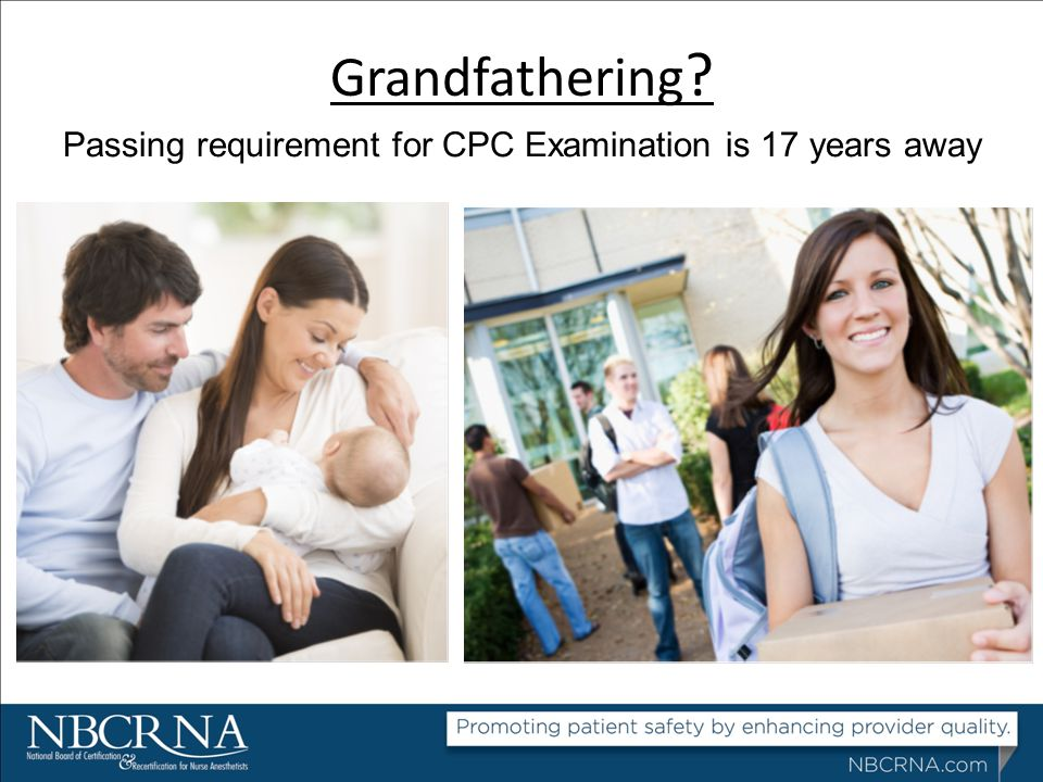 Grandfathering ? Passing requirement for CPC Examination is 17 years away