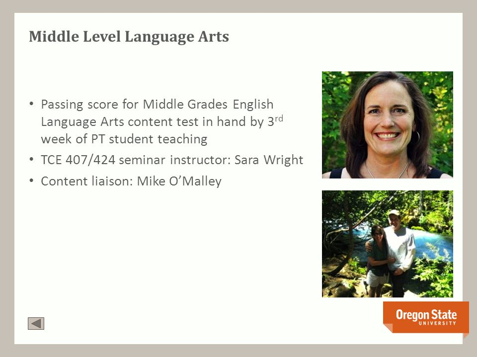 Middle Level Language Arts Passing score for Middle Grades English Language Arts content test in hand by 3 rd week of PT student teaching TCE 407/424 seminar instructor: Sara Wright Content liaison: Mike O'Malley