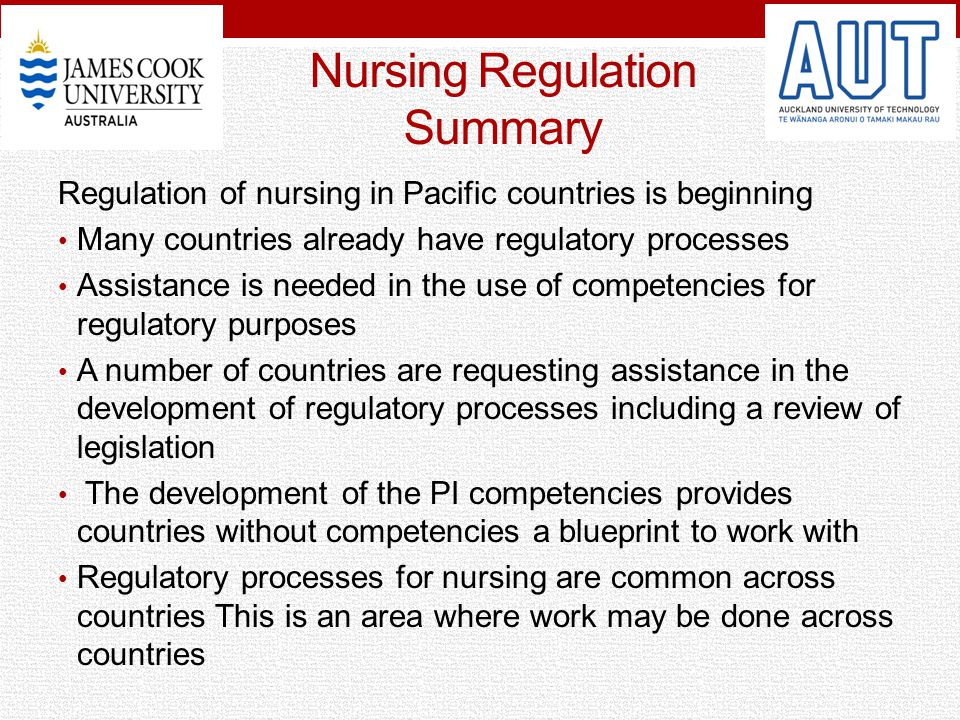 Nursing Regulation Summary Regulation of nursing in Pacific countries is beginning Many countries already have regulatory processes Assistance is need