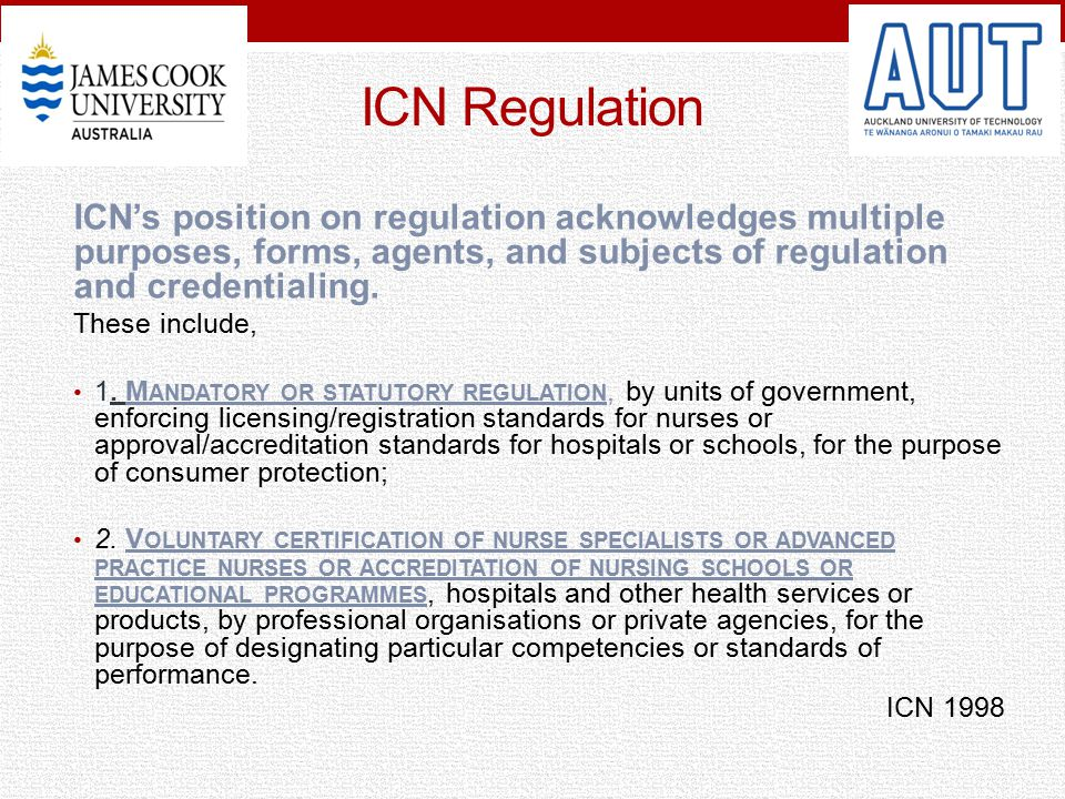 ICN Regulation ICN's position on regulation acknowledges multiple purposes, forms, agents, and subjects of regulation and credentialing. These include