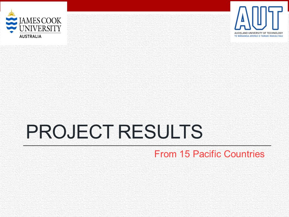 PROJECT RESULTS From 15 Pacific Countries