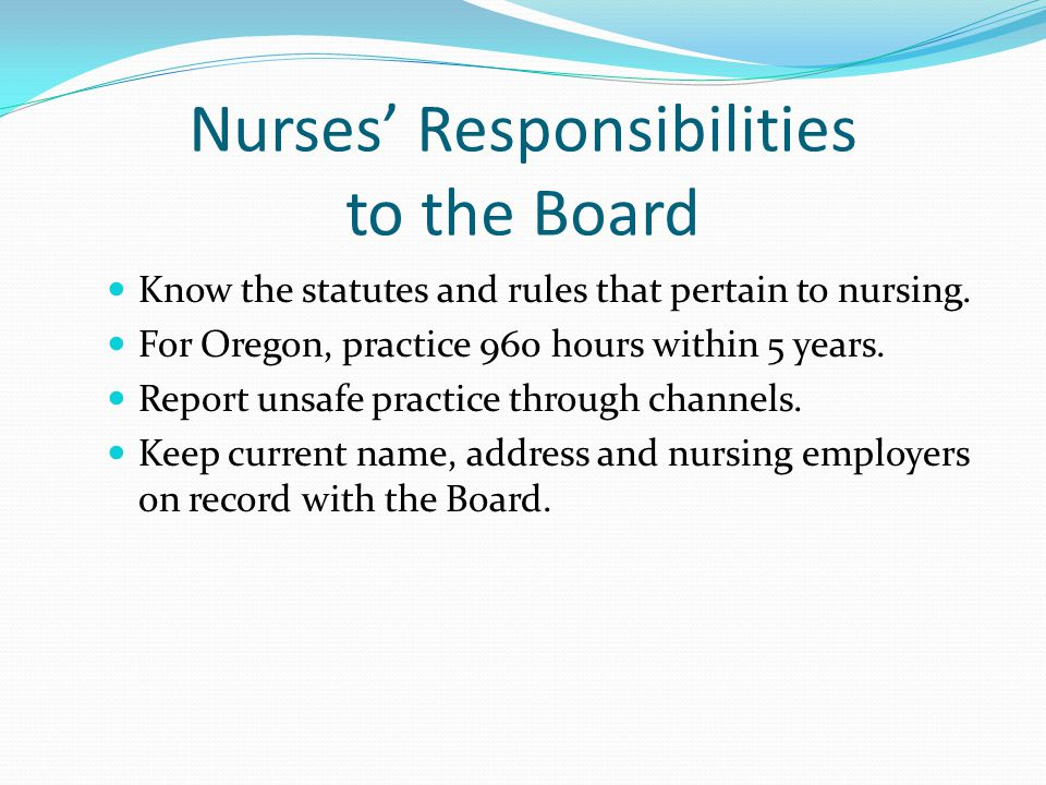 Nurses' Responsibilities to the Board Know the statutes and rules that pertain to nursing.
