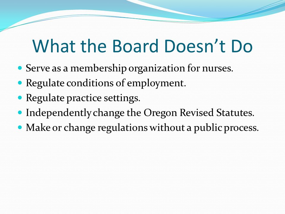 What the Board Doesn't Do Serve as a membership organization for nurses.