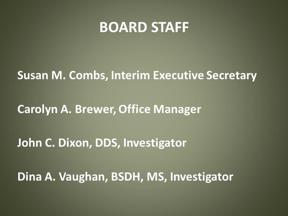 BOARD STAFF Susan M.Combs, Interim Executive Secretary Carolyn A.