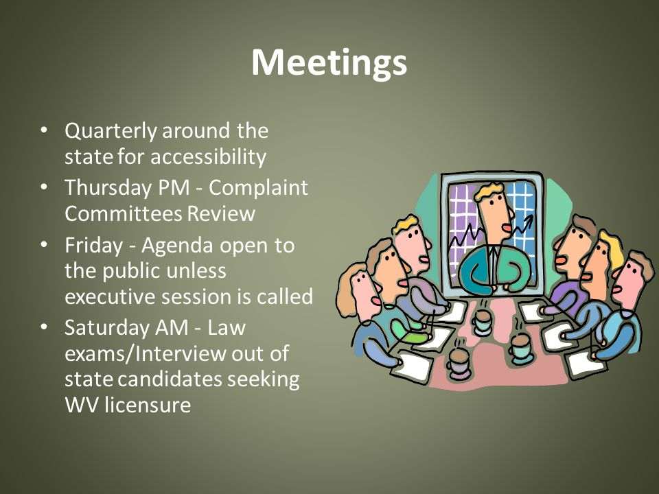 Meetings Quarterly around the state for accessibility Thursday PM - Complaint Committees Review Friday - Agenda open to the public unless executive se