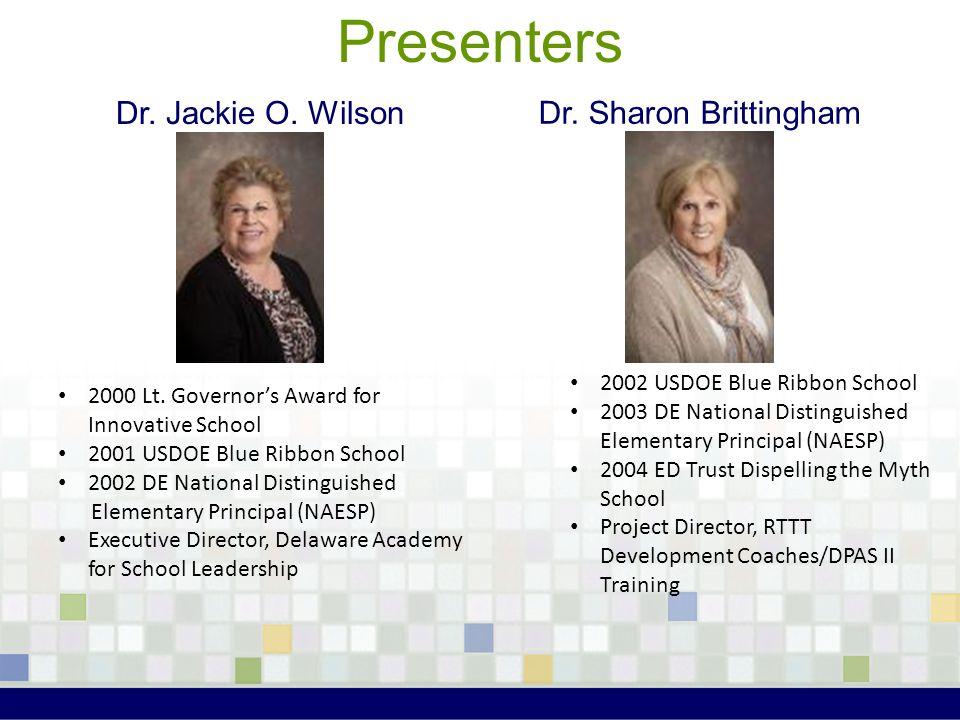 Presenters Dr. Jackie O. Wilson Dr. Sharon Brittingham 2000 Lt. Governor's Award for Innovative School 2001 USDOE Blue Ribbon School 2002 DE National