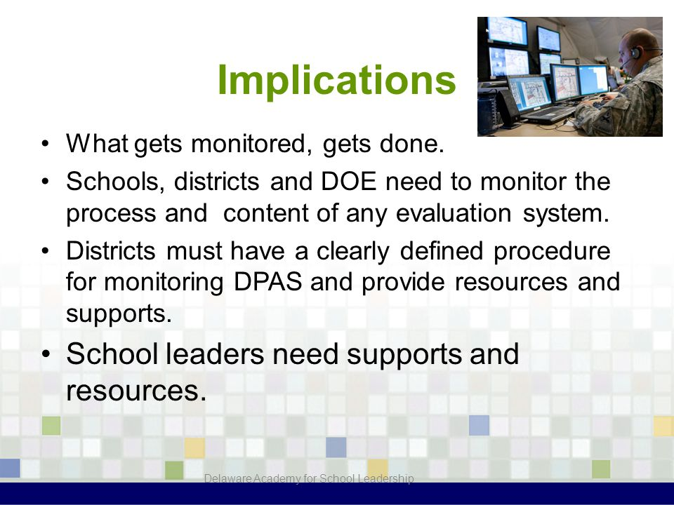 Implications What gets monitored, gets done. Schools, districts and DOE need to monitor the process and content of any evaluation system. Districts mu