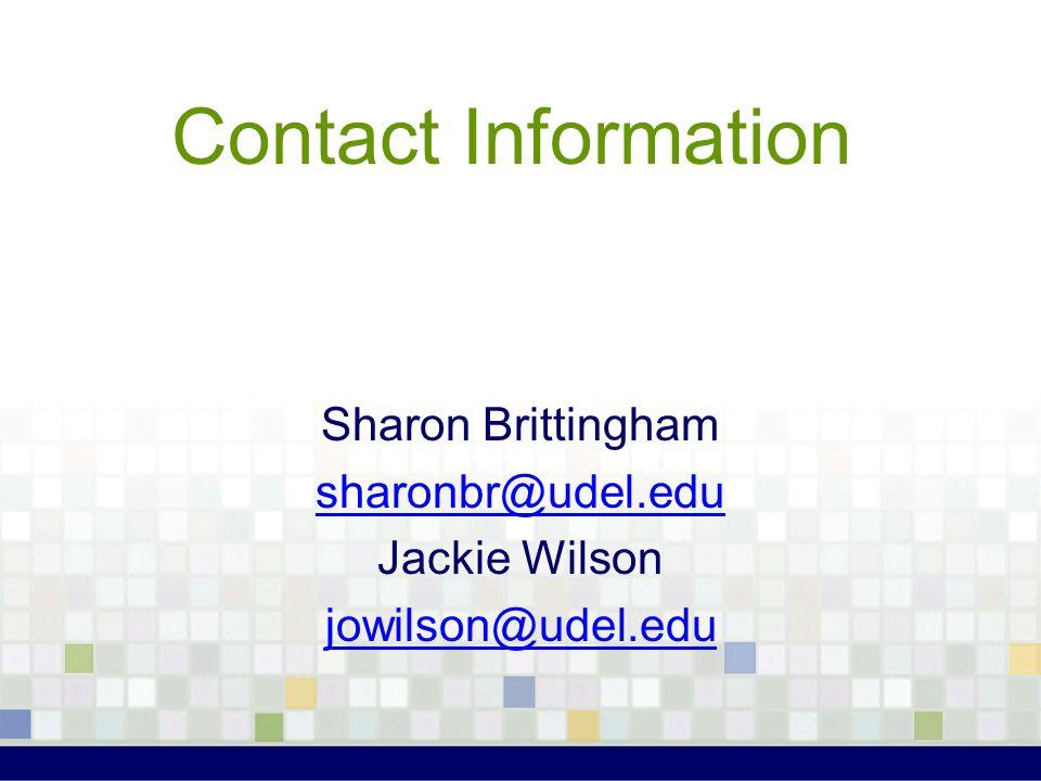 Contact Information Sharon Brittingham sharonbr@udel.edu Jackie Wilson jowilson@udel.edu