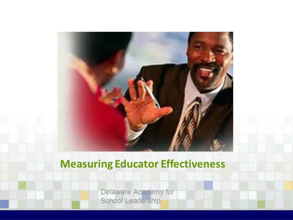 Measuring Educator Effectiveness Delaware Academy for School Leadership