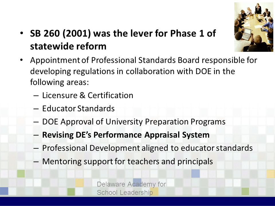 Delaware Performance Appraisal System SB 260 (2001) was the lever for Phase 1 of statewide reform Appointment of Professional Standards Board responsi