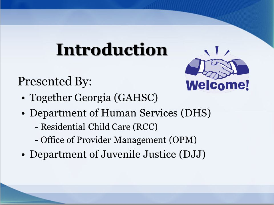 Introduction Presented By: Together Georgia (GAHSC) Department of Human Services (DHS) - Residential Child Care (RCC) - Office of Provider Management