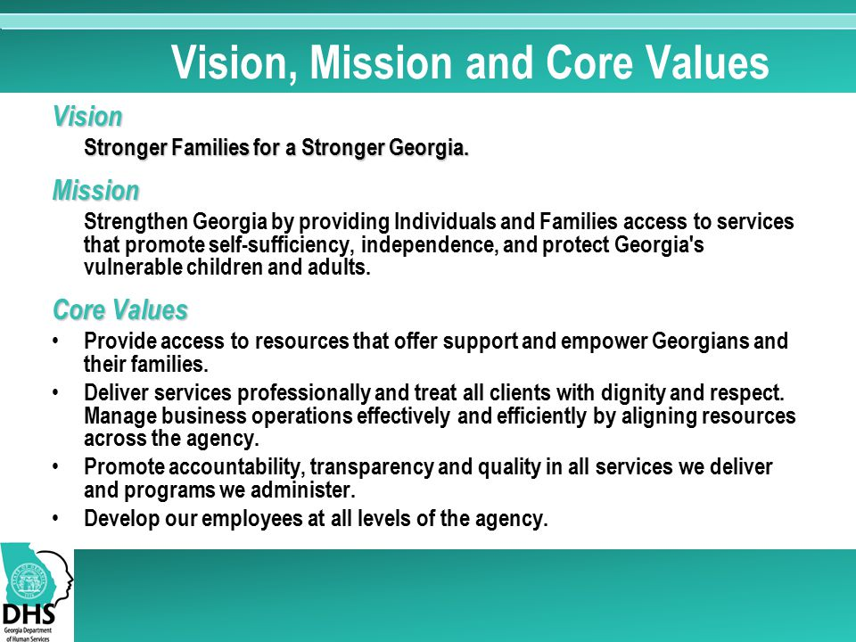 Vision, Mission and Core Values Vision Stronger Families for a Stronger Georgia. Mission Strengthen Georgia by providing Individuals and Families acce