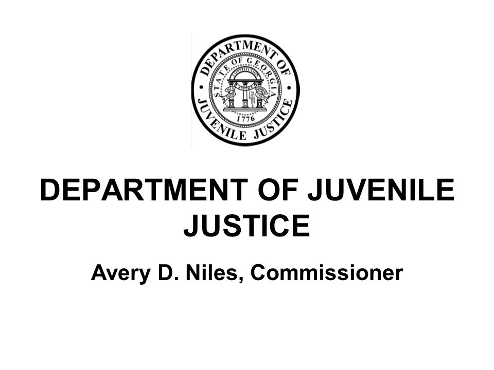 DEPARTMENT OF JUVENILE JUSTICE Avery D. Niles, Commissioner