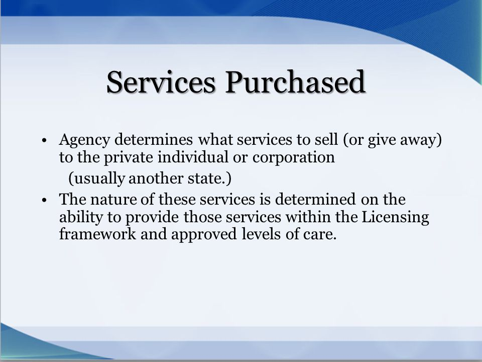 Agency determines what services to sell (or give away) to the private individual or corporation (usually another state.) The nature of these services