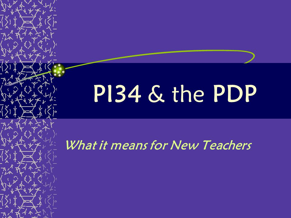 PI34 & the PDP What it means for New Teachers