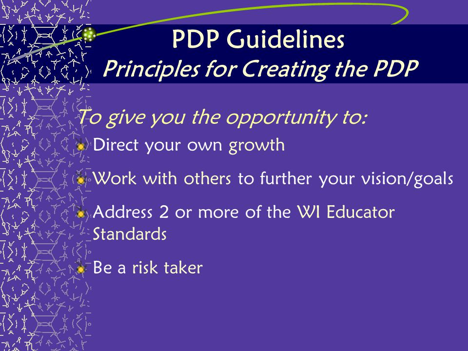 PDP Guidelines Principles for Creating the PDP To give you the opportunity to: Direct your own growth Work with others to further your vision/goals Ad