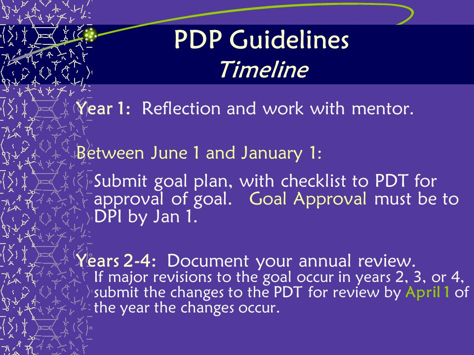 PDP Guidelines Timeline Year 1: Reflection and work with mentor. Between June 1 and January 1: Submit goal plan, with checklist to PDT for approval of