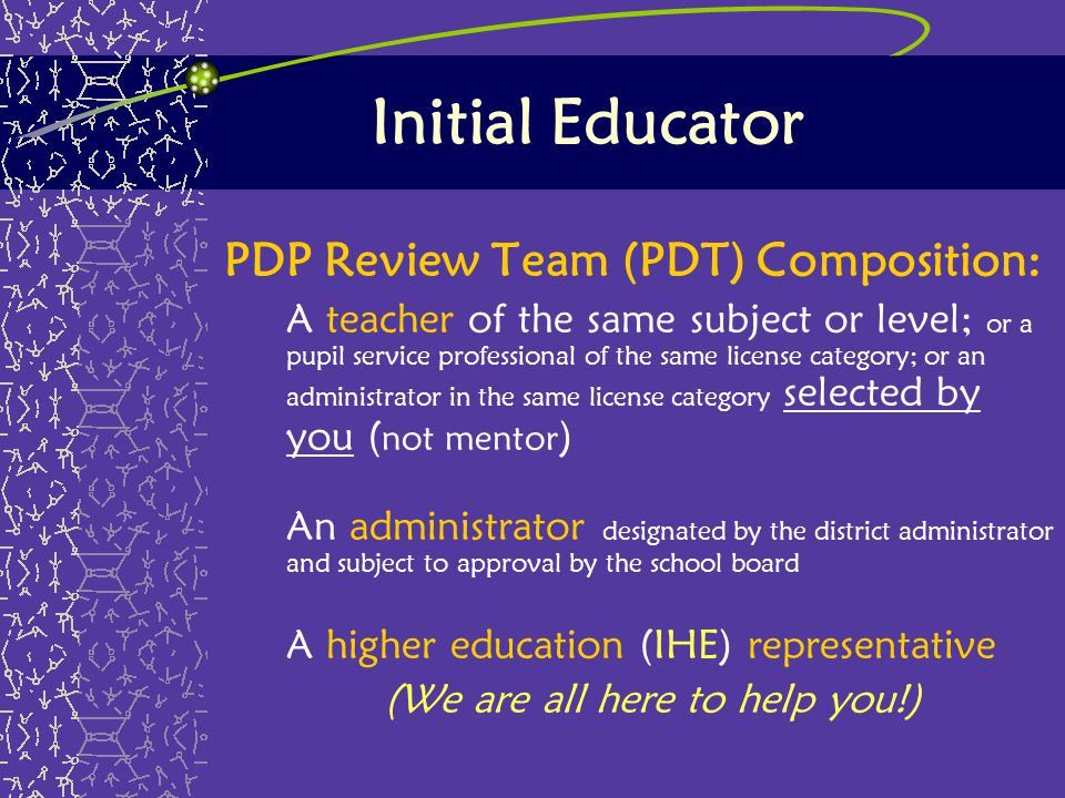 Initial Educator PDP Review Team (PDT) Composition: A teacher of the same subject or level; or a pupil service professional of the same license catego