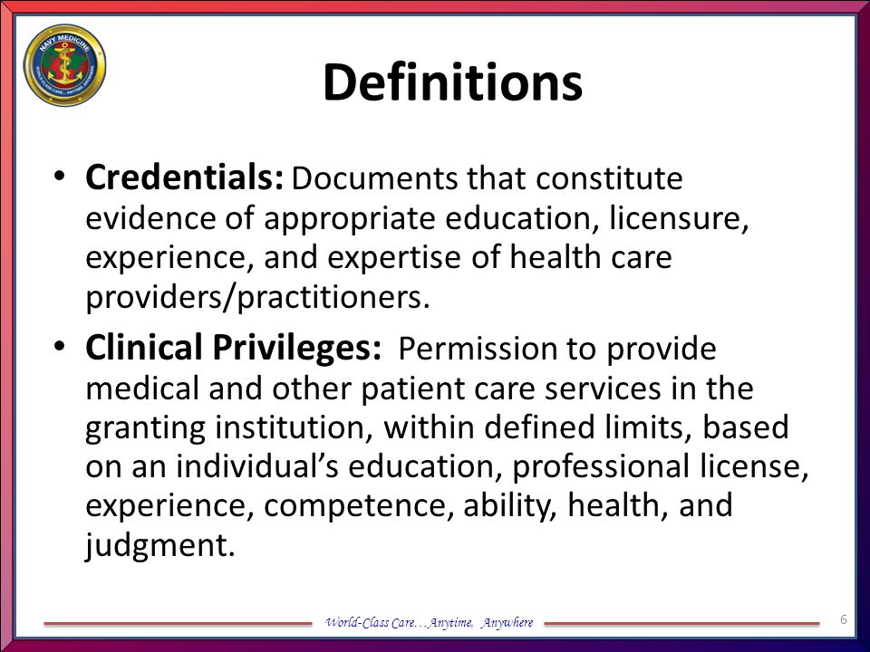 World-Class Care…Anytime, Anywhere Definitions Adverse Privileging Action: Denying, suspending, restricting, reducing, or revocation of clinical privileges based upon misconduct, impairment, or lack of professional competence.