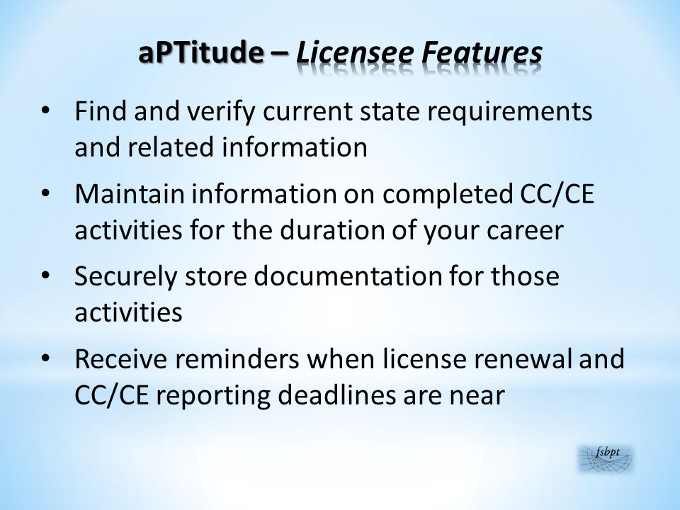 Find and verify current state requirements and related information Maintain information on completed CC/CE activities for the duration of your career Securely store documentation for those activities Receive reminders when license renewal and CC/CE reporting deadlines are near