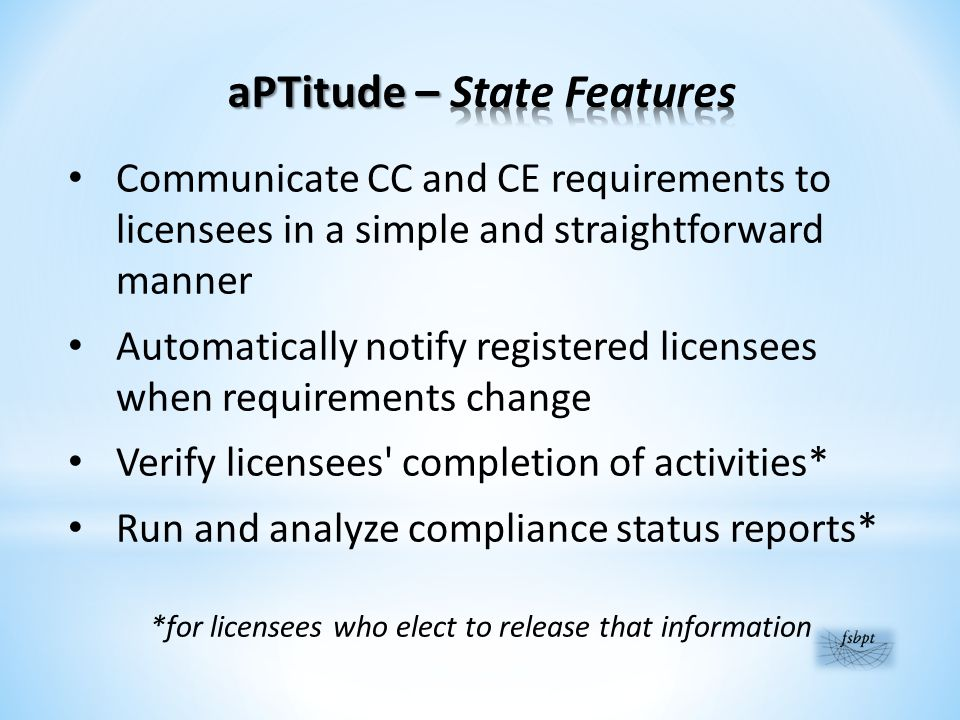 Communicate CC and CE requirements to licensees in a simple and straightforward manner Automatically notify registered licensees when requirements change Verify licensees completion of activities* Run and analyze compliance status reports* *for licensees who elect to release that information