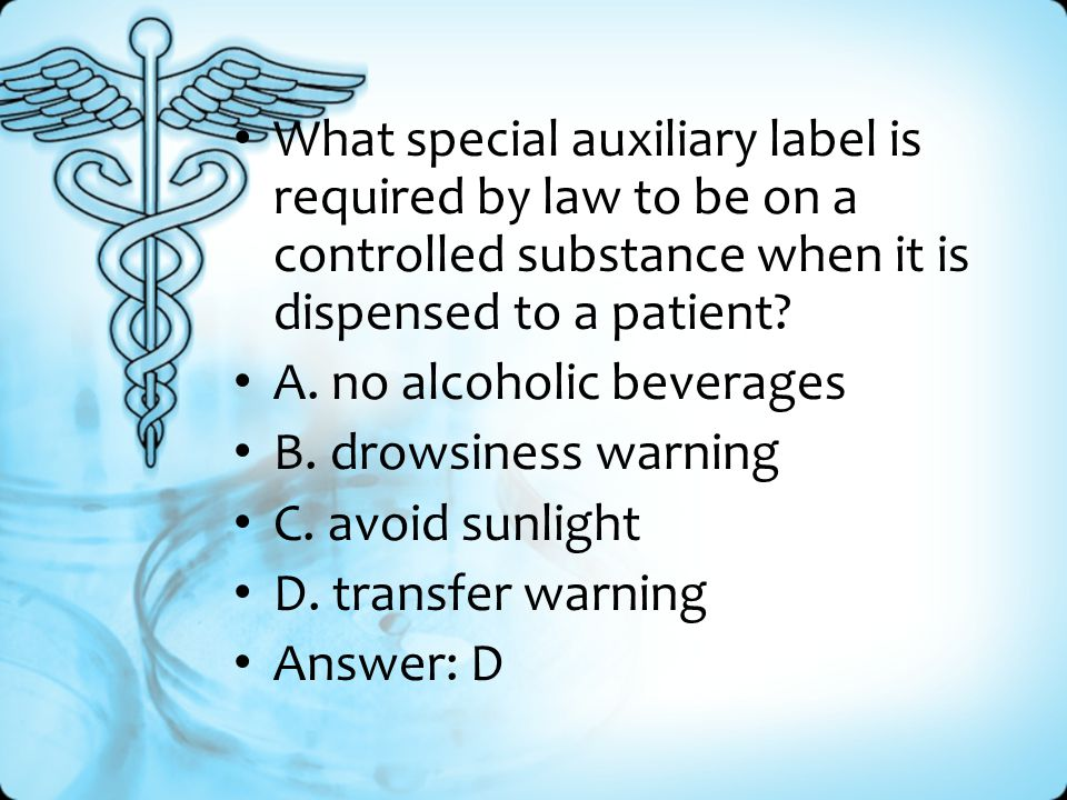 What special auxiliary label is required by law to be on a controlled substance when it is dispensed to a patient.