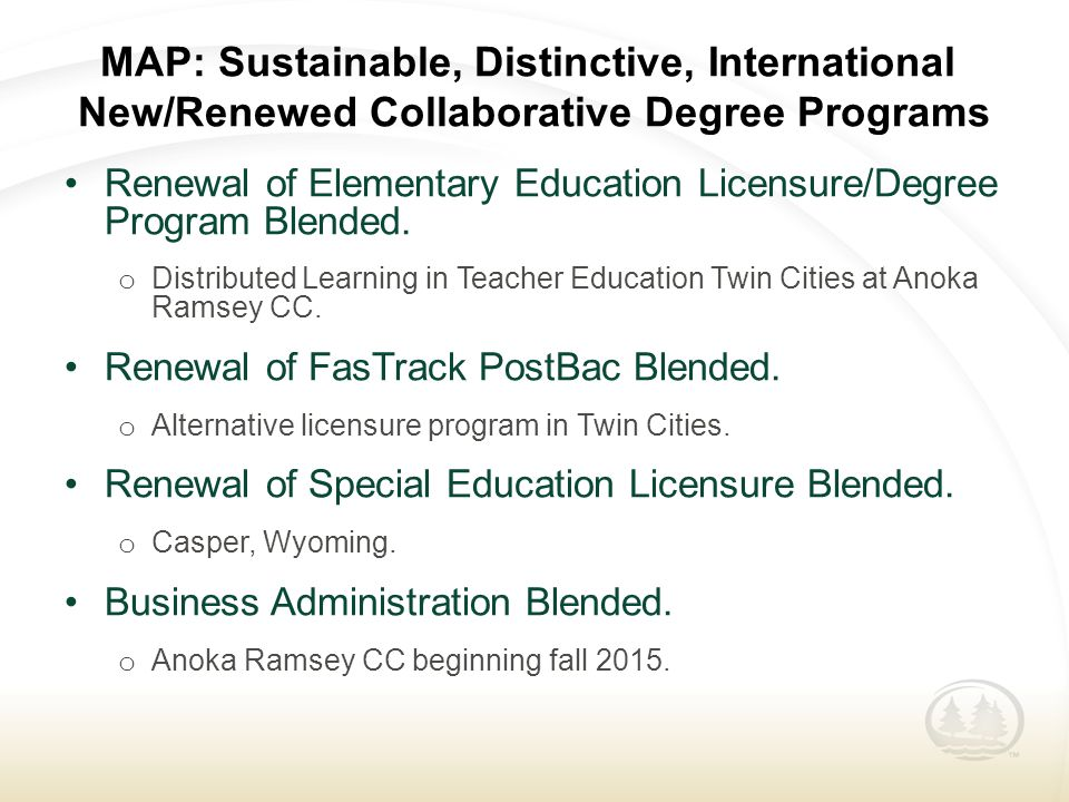 MAP: Sustainable, Distinctive, International New/Renewed Collaborative Degree Programs Renewal of Elementary Education Licensure/Degree Program Blended.