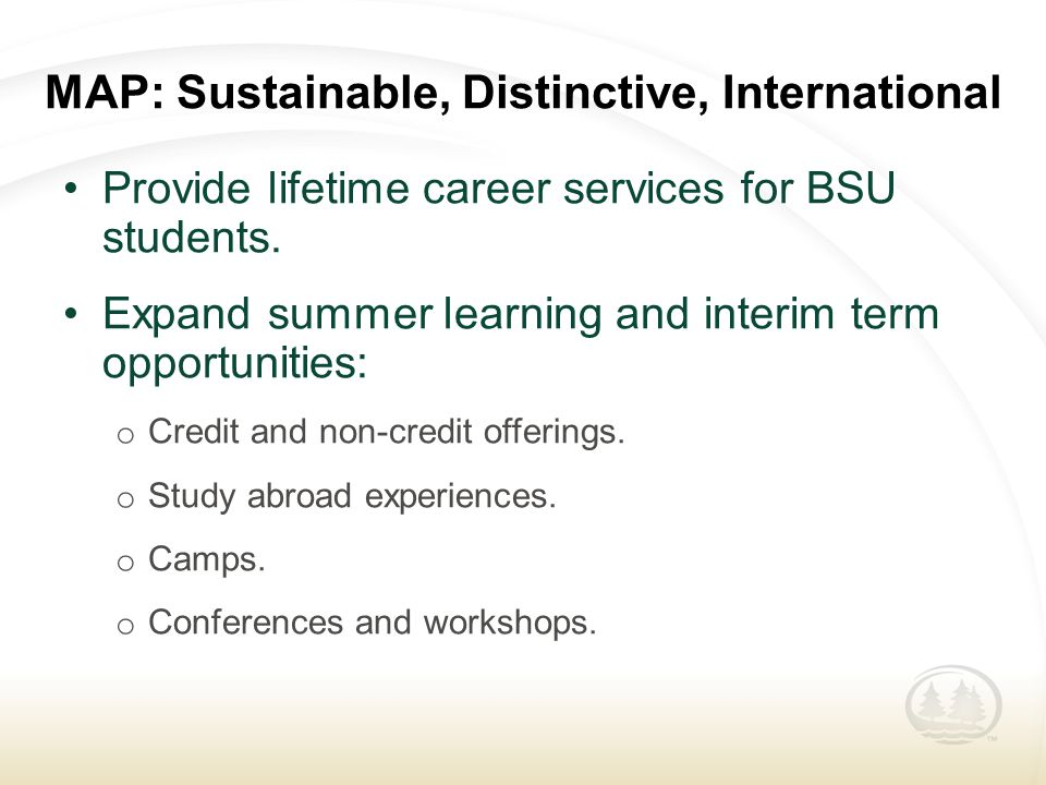MAP: Sustainable, Distinctive, International Provide lifetime career services for BSU students.