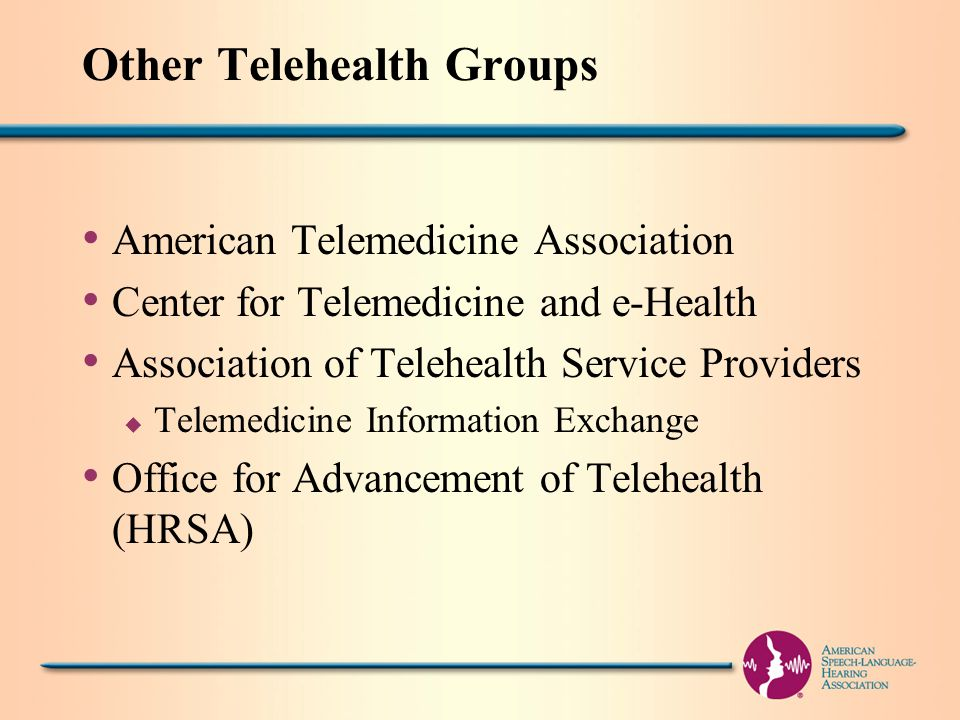 Other Telehealth Groups American Telemedicine Association Center for Telemedicine and e-Health Association of Telehealth Service Providers u Telemedicine Information Exchange Office for Advancement of Telehealth (HRSA)