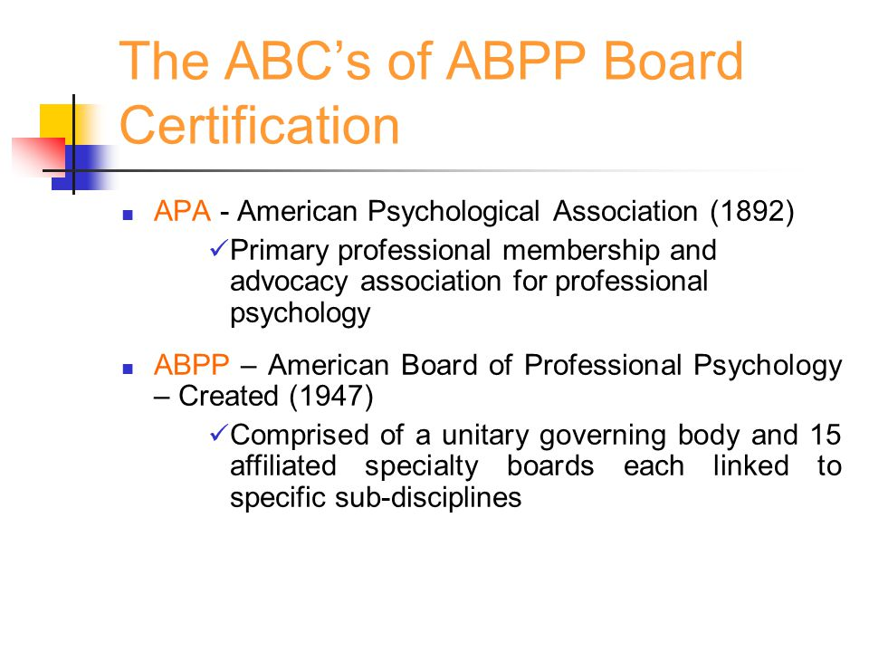 The ABC's of ABPP Board Certification APA - American Psychological Association (1892) Primary professional membership and advocacy association for pro